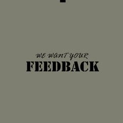 WE WANT YOUR FEEDBACK - Text.