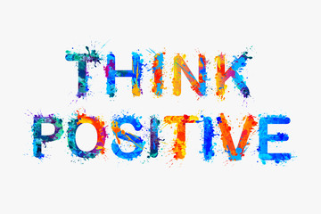 Think positive. Motivation inscription of splash paint letters.