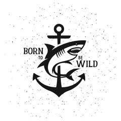 Shark silhouette with quote. Born to be wild. Vintage vector illustration.