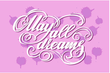 "Vector illustration with hand-drawn lettering on texture background. ""May all dreams"" inscription for card, prints and posters. Calligraphic  design."