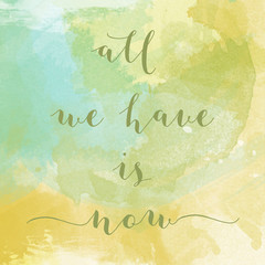"""All we have is now"" motivation watercolor poster"