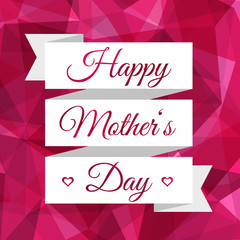 Happy Mothers Day ribbon. Vintage decorative background. Mothers day card in trendy style - polygonal background and flat style ribbon. Happy Mothers Day!