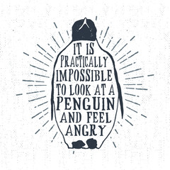 "Hand drawn vintage label, retro badge with textured penguin vector illustration and ""It is practically impossible to look at a penguin and feel angry"" lettering."