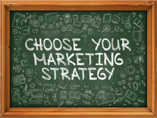 Choose Your Marketing Strategy - Hand Drawn on Green Chalkboard with Doodle Icons Around. Modern Illustration with Doodle Design Style.