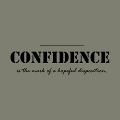 Confidence is the mark of a hopeful disposition.