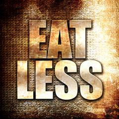 eat less, written on vintage metal texture