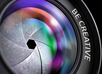 Black Digital Camera Lens with Be Creative Concept. Be Creative Written on Camera Photo Lens with Shutter. Colorful Lens Reflections. Closeup View. 3D Render.