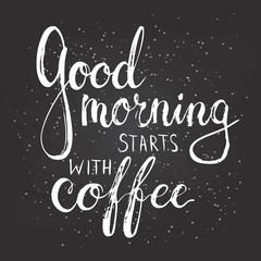 Hand drawn typography lettering phrase Good Morning Starts with Coffee. Modern calligraphy for  greeting card