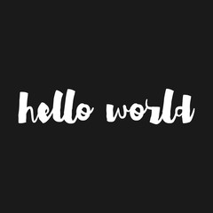 Hello World - hand drawn inspirational quote. Hand lettering, typographic element for your design. Vector element for housewarming poster, t-shirt design. Handdrawn lettering. Dream, heart, love