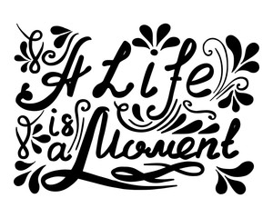 Hand drawn vector vintage lettering. A Life ia a Moment.