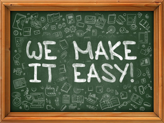 We Make it Easy - Hand Drawn on Chalkboard. We Make it Easy with Doodle Icons Around.