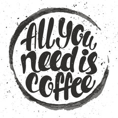 All you need is coffee lettering. Hand written All you need is c