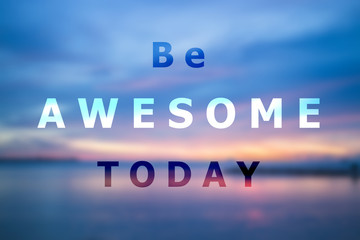 Be awesome today inspirational quote