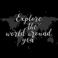Explore the world around you, hand drawn inspirational quote. Travel background and typography design element. Modern Calligraphy quote. Brush lettering poster.