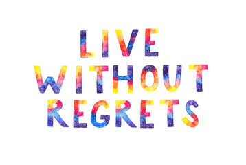 "Watercolor hand-drawn cosmic inscription ""Live without regrets"" on white background"