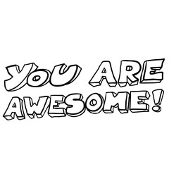 black and white freehand drawn cartoon you are awesome text