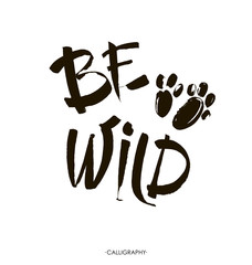 Be wild  card. Hand drawn lettering background. Ink illustration. Modern brush calligraphy. Isolated on white background.