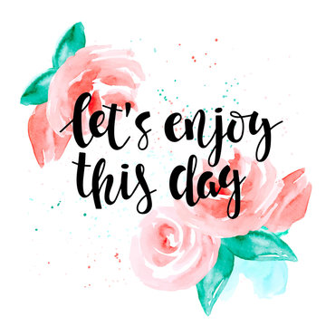 Let's enjoy this day - motivational quote and roses.