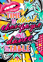 Time to drink champagne and dance on the table quote in hipster, pop art, grunge style with palms, lips and stars elements. Illustration can be used as a poster, card, print on T-shirts and bags.