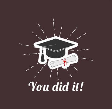 Graduate cap with Diploma. Vector Illustration. You did it!. Graduation.