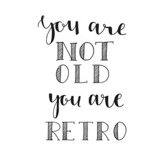 You are not old Hand drawn lettering