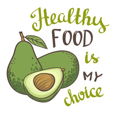 """Avocado, half of avocado, avocado seed. Hand drawn painting isolated on white background. Vector illustration of fruit avocado with calligraphy - """"Healthy food is my choice"""""""