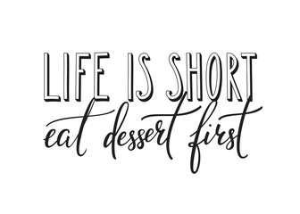 Life is short Eat dessert first quote typography