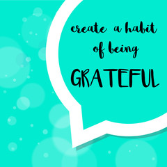 Create a habit of being grateful inspirational message in bubble speech