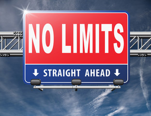no limits or boundaries go all the way unlimited and without restrictions road sign billboard..