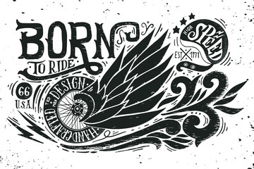 Born to ride. Hand drawn grunge vintage illustration with hand l