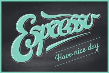 Poster coffee with hand drawn lettering Espresso and inscription Have nice day. White and black calligraphy on chalkboard for drink and beverage menu or t-shirt print. Vector Illustration