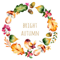 "Colorful autumn wreath with autumn leaves,flowers,branch,berries,acorn,mushrooms,chestnut,little bird and text""Bright Autumn""Colorful illustration.Perfect for wedding,frame,quote,pattern,greeting card"