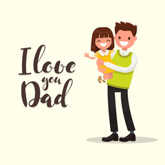 Inscription I LOVE YOU DAD. Father with daughter. Vector illustration
