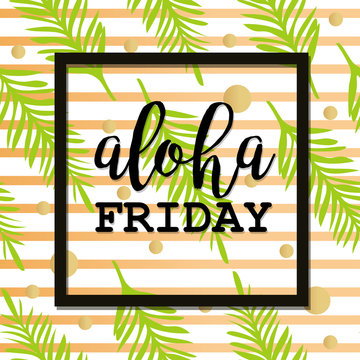 Summer  poster with palm leaf and lettering. Golden Stripes and Dots. Summer tropical background of palm leaves. Vector summer background. Aloha Friday.