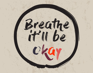 Calligraphy: Breath it'll be okay. Inspirational motivational quote. Meditation theme