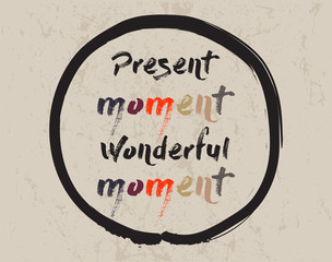 Calligraphy: Present moment Wonderful moment. Inspirational motivational quote. Meditation theme