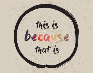 Calligraphy: This is because that is. Inspirational motivational quote. Meditation theme