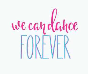 We can Dance Forever quote typography
