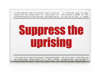 Political concept: newspaper headline Suppress The Uprising