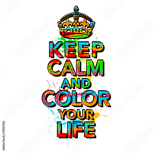 Keep Calm And Color Your Life, Quotes, Statements, Colorful, Crown