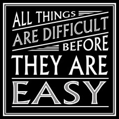 """Poster with saying: """"All things are difficult before they are easy""""."""
