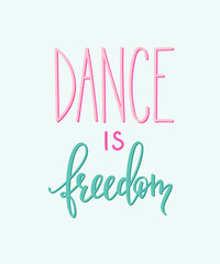 Dance is freedom quote typography