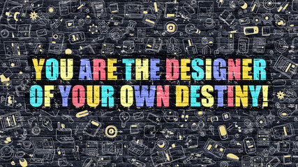 You are the Designer of Your Own Destiny Concept. Multicolor You are the Designer of Your Own Destiny Drawn on Dark Brick Wall.