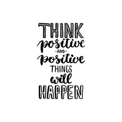 Hand drawn typography lettering phrase Think positive and positive things will happen . Modern ink calligraphy.
