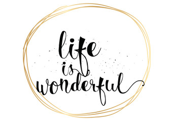 Life is wonderful inscription. Greeting card with calligraphy. Hand drawn design. Black and white. Wall mural