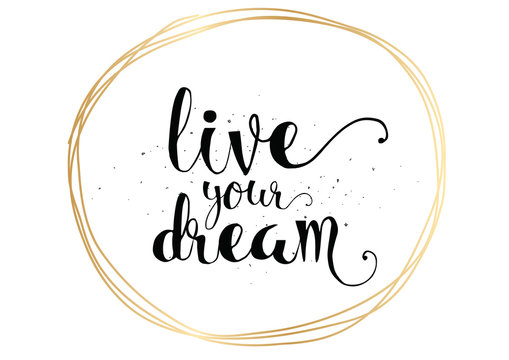 live your dream inscription. Greeting card with calligraphy. Hand drawn design. Black and white.