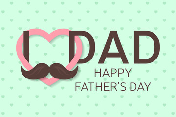 Happy Father's Day greeting card. Happy Father's Day poster. I love you dad. Vector illustration.