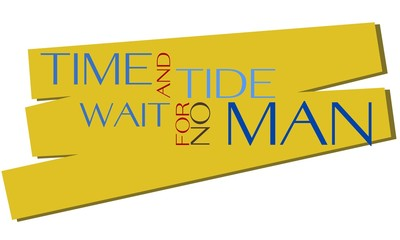 Time and tide wait for no man proverb.