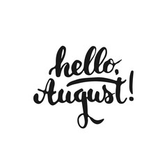Hand drawn typography lettering phrase Hello, August isolated on the white background. Fun calligraphy for typography greeting and invitation card or t-shirt print design.