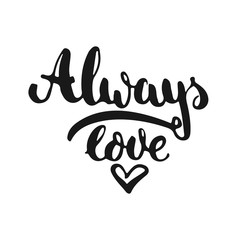Hand drawn typography lettering phrase Always love with heart isolated on the white background. Fun calligraphy for typography greeting and invitation card or t-shirt print design.